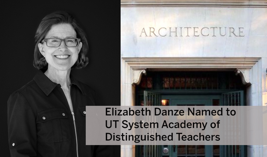 "Elizabeth Danze Headshot with Image of Goldsmith Hall and Headline, ""Elizabeth Danze Named to UT System Academy of Distinguished Teachers"""