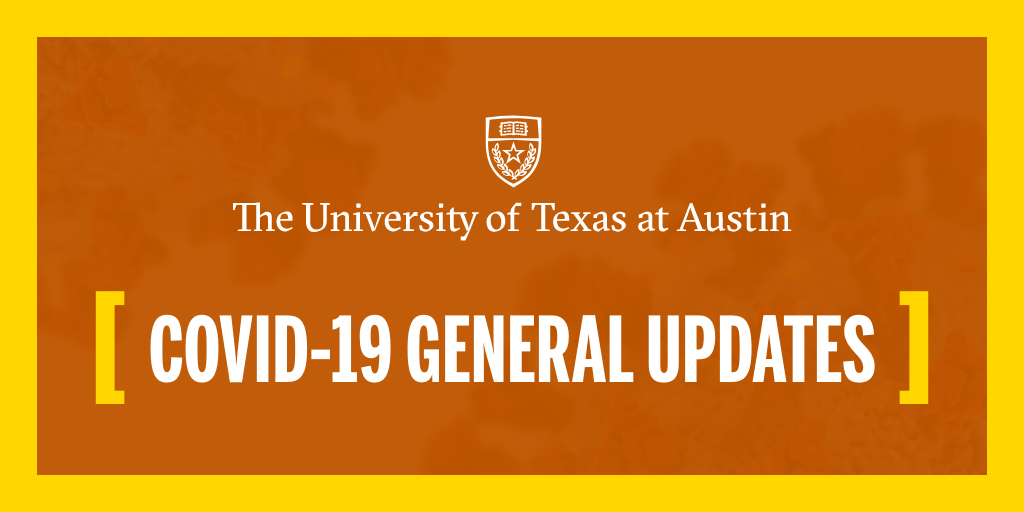 Orange background, yellow border with text reading: The University of Texas at Austin COVID-19 General Updates
