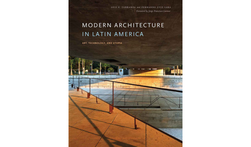 Modern Architecture in Latin America: Art, Technology, and Utopia cover