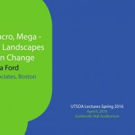 "UTSOA Lecture Series: Gina Ford, ""Micro, Macro, Mega-Designing Landscapes of Urban Change,"" April 6, 2016"