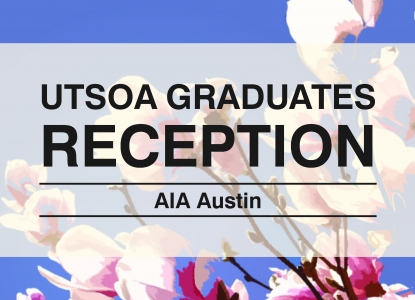 AIA Austin & UTSOA Reception - Wednesday, April 5 - 5:30pm