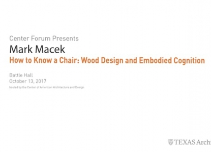"""Central Forum: Mark Macek, """"How to Know a Chair: Wood Design and Embodied Cognition"""", October 13, 2017"""