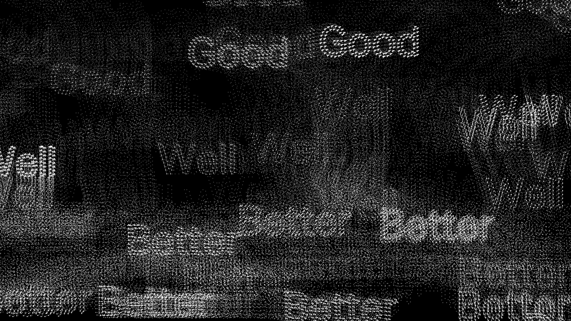 "Pixelated words ""good,"" ""well,"" and ""better"" in white against a solid black background"
