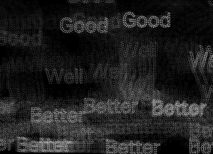 """Pixelated words """"good,"""" """"well,"""" and """"better"""" in white against a solid black background"""