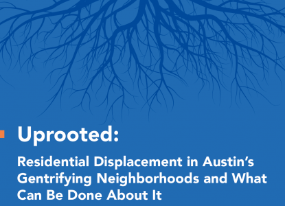 Uprooted: Residential Displacement in Austin's Gentrifying Neighborhoods and What Can Be Done About It