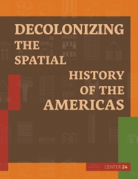 CENTER 24: Decolonizing the Spatial History of the Americas  cover